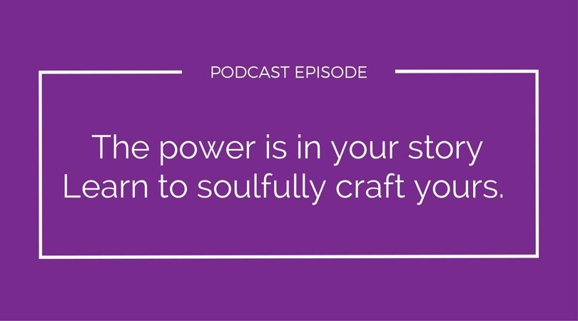 Your Power is in your story. Learn to soulfully craft yours.