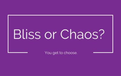 Bliss or Chaos?  You get to choose.