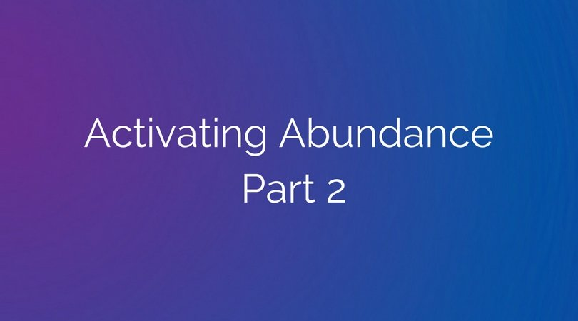 Activating Abundance Part 2