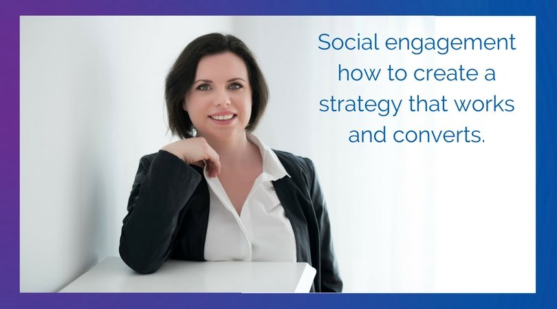 Social engagement how to create a strategy that works and converts