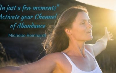 """In just a few moments"" Activate your Channel of Abundance"