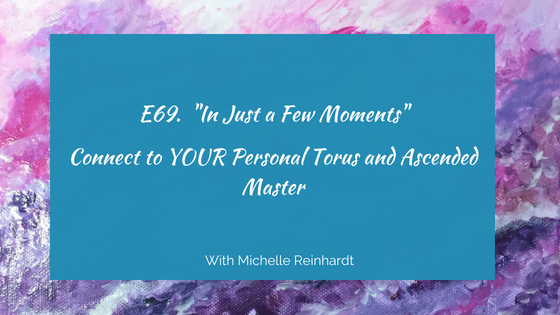 E69. Connect to YOUR Personal Torus and Ascended Master