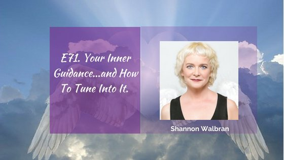 E71. Your Inner Guidance…and how to tune into it.