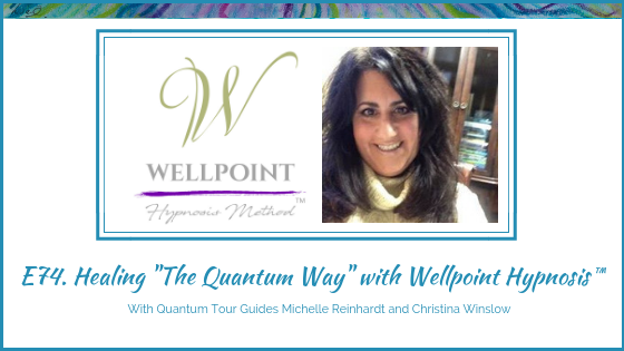 E74. Healing the Quantum Way with Wellpoint Hypnosis Method™