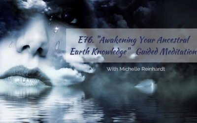 E76. Awakening Your Ancestral & Earth Knowledge – Guided Meditation